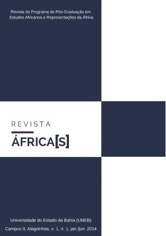 Revista Africa(s), do Programa de Pós-Graduação em Estudos Africanos e Representações da África, da  Universidade do Estado da Bahia (UNEB), Campus II, Alagoinhas, v. 1, n. 1, jan./jul. 2014